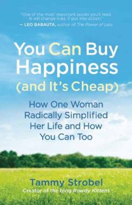 You Can Buy Happiness (and It's Cheap) How One Woman Radically Simplified Her Life and How You Can Too  2012 edition cover