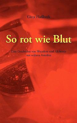 So rot wie Blut Eine Geschichte von Wundern und Alchemie mit wahren Anteilen N/A 9783833433832 Front Cover