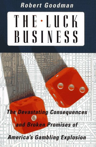 Luck Business The Devastating Consequences of America's Gambling Explosion  1996 edition cover