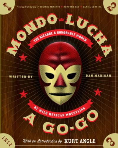 Mondo Lucha a Go-Go The Bizarre and Honorable World of Wild Mexican Wrestling  2007 9780060855833 Front Cover