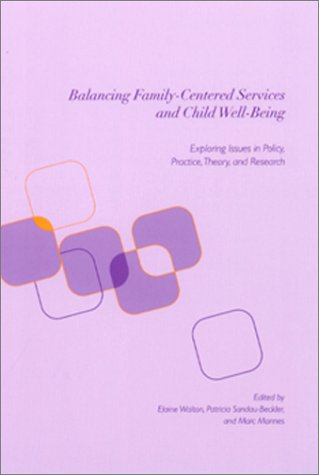 Balancing Family-Centered Services and Child Well-Being Exploring Issues in Policy, Practice, Theory and Research  2001 edition cover