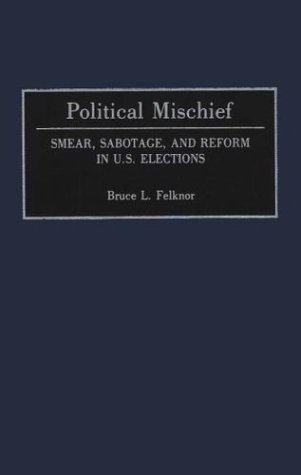 Political Mischief Smear, Sabotage, and Reform in U. S. Elections  1992 edition cover