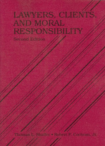 Lawyers, Clients and Moral Responsibility  2nd 2009 (Revised) edition cover