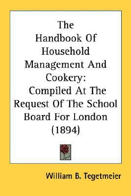 Handbook of Household Management and Cookery Compiled at the Request of the School Board for London (1894) N/A 9780548588833 Front Cover