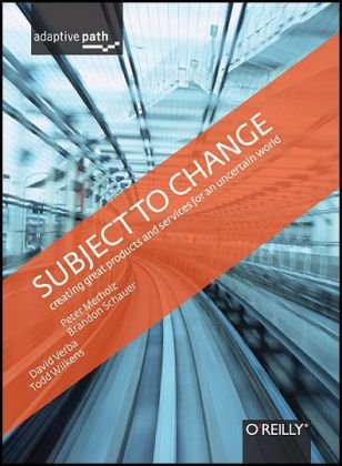 Subject to Change Creating Great Products and Services for an Uncertain World  2008 edition cover