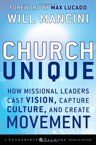 Church Unique How Missional Leaders Cast Vision, Capture Culture, and Create Movement  2008 edition cover