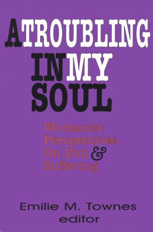 Troubling in My Soul Womanist Perspectives on Evil and Suffering N/A edition cover