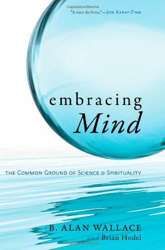 Embracing Mind The Common Ground of Science and Spirituality  2009 9781590306833 Front Cover