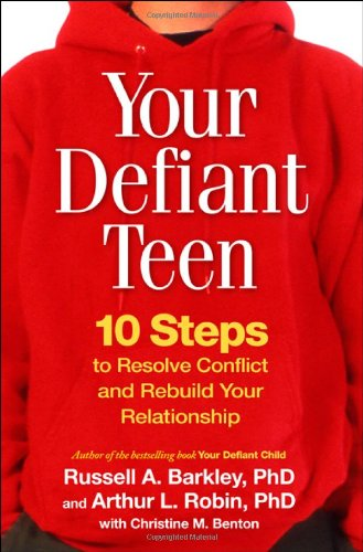 Your Defiant Teen 10 Steps to Resolve Conflict and Rebuild Your Relationship  2008 edition cover