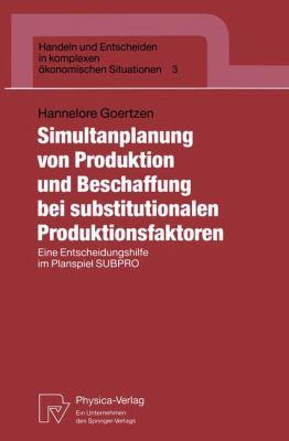 Simultanplanung Von Produktion und Beschaffung Bei Substitutionalen Produktionsfaktoren Eine Entscheidungshilfe Im Planspiel SUBPRO  1992 9783790805833 Front Cover