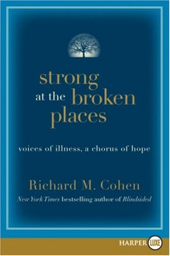 Strong at the Broken Places Voices of Illness, a Chorus of Hope Large Type  9780061468834 Front Cover