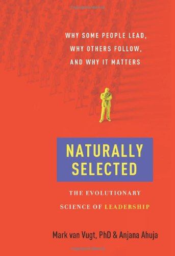 Naturally Selected The Evolutionary Science of Leadership  2011 9780061963834 Front Cover