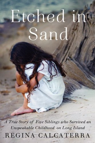 Etched in Sand A True Story of Five Siblings Who Survived an Unspeakable Childhood on Long Island  2013 edition cover