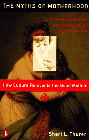 Myths of Motherhood How Culture Reinvents the Good Mother N/A edition cover