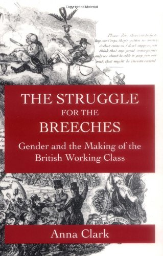 Struggle for the Breeches Gender and the Making of the British Working Class  1997 edition cover