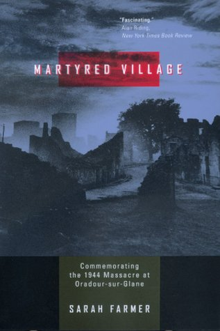 Martyred Village Commemorating the 1944 Massacre at Oradour-Sur-Glane  2000 edition cover
