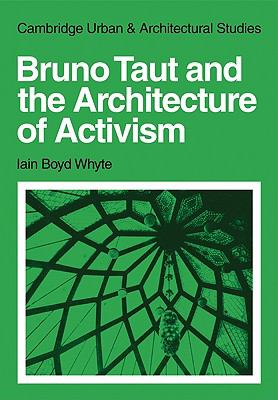 Bruno Taut and the Architecture of Activism   2010 9780521131834 Front Cover