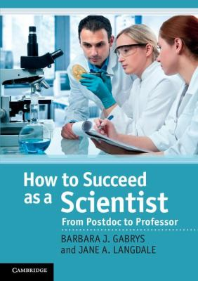 How to Succeed as a Scientist From Postdoc to Professor  2011 9780521186834 Front Cover