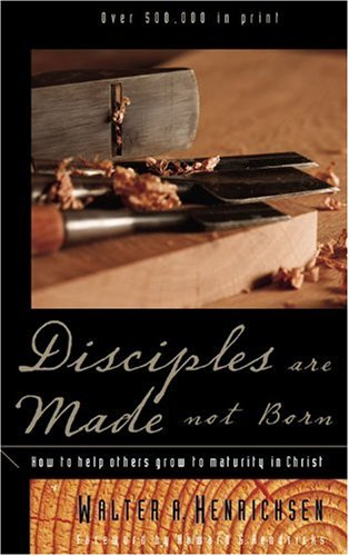 Disciples Are Made Not Born Helping Others Grow to Maturity in Christ N/A edition cover