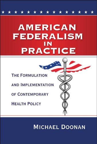 American Federalism in Practice The Formulation and Implementation of Contemporary Health Policy  2013 edition cover