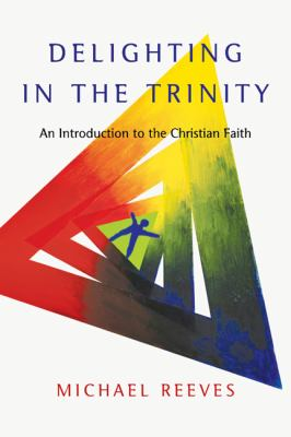 Delighting in the Trinity An Introduction to the Christian Faith  2012 9780830839834 Front Cover