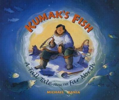 Kumak's Fish A Tale of the Far North  2004 9780882405834 Front Cover