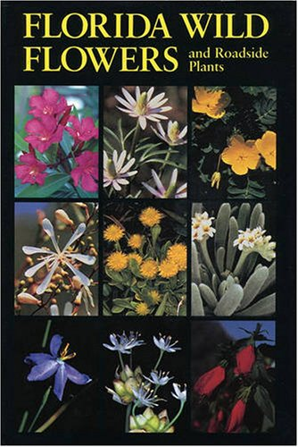 Florida Wild Flowers and Roadside Plants   2007 (Reprint) edition cover