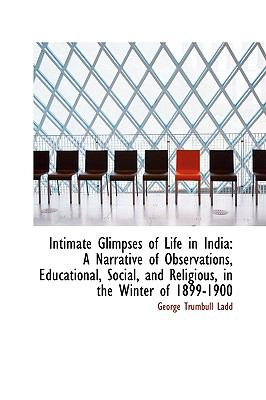 Intimate Glimpses of Life in India: A Narrative of Observations, Educational, Social, and Religious, in the Winter of 1899-1900  2009 edition cover