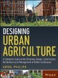 Designing Urban Agriculture A Complete Guide to the Planning, Design, Construction, Maintenance and Management of Edible Landscapes  2013 edition cover