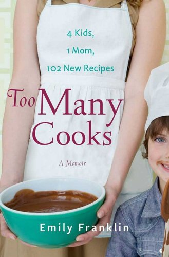 Too Many Cooks Kitchen Adventures with 1 Mom, 4 Kids, and 102 Recipes  2009 9781401340834 Front Cover