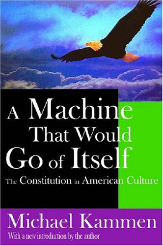Machine That Would Go of Itself The Constitution in American Culture  2006 edition cover