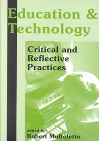 Education and Technology Critical and Reflective Practices  2001 9781572732834 Front Cover