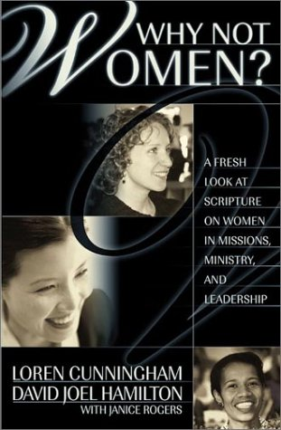 Why Not Women? : A Fresh Look on Women in Missions, Ministry, and Leadership 1st edition cover