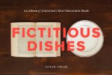 Fictitious Dishes An Album of Literature's Most Memorable Meals  2014 edition cover