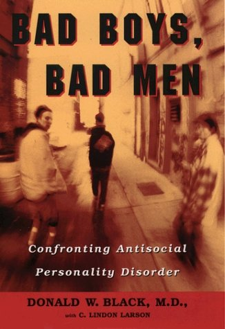 Bad Boys, Bad Men Confronting Antisocial Personality Disorder  2000 9780195137835 Front Cover