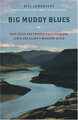 Big Muddy Blues True Tales and Twisted Politics along Lewis and Clark's Missouri River  2005 9780312327835 Front Cover