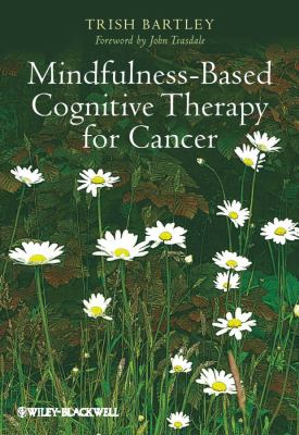 Mindfulness-Based Cognitive Therapy for Cancer   2012 9780470683835 Front Cover