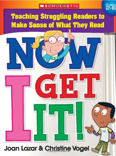Now I Get It! Teaching Struggling Readers to Make Sense of What They Read  2010 edition cover