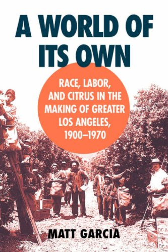 World of Its Own Race, Labor, and Citrus in the Making of Greater Los Angeles, 1900-1970  2002 edition cover