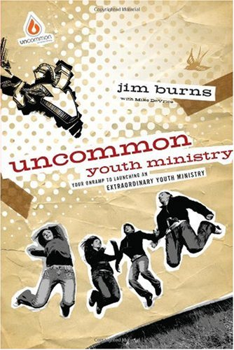 Uncommon Youth Ministry Your Onramp to Launching an Extraordinary Youth Ministry  2008 9780830746835 Front Cover