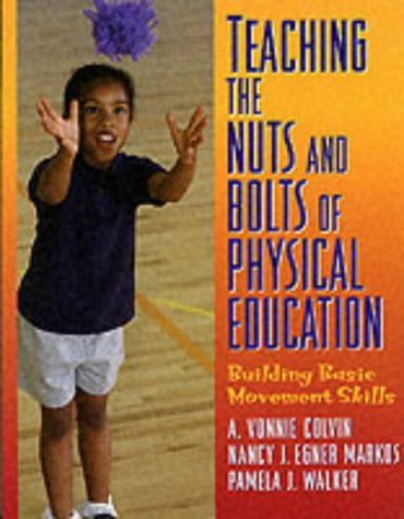 Teaching the Nuts and Bolts of Physical Activity : Building Basic Movement Skills  2000 (Teachers Edition, Instructors Manual, etc.) edition cover