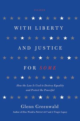 With Liberty and Justice for Some How the Law Is Used to Destroy Equality and Protect the Powerful  2012 edition cover
