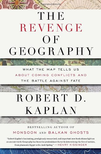 Revenge of Geography What the Map Tells Us about Coming Conflicts and the Battle Against Fate  2012 edition cover