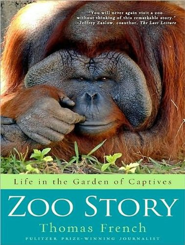 Zoo Story: Life in the Garden of Captives  2010 9781400168835 Front Cover