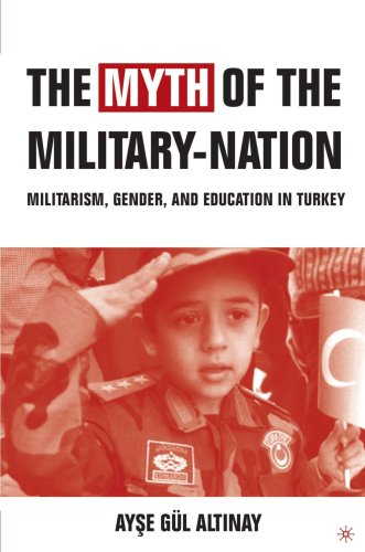 Myth of the Military-Nation Militarism, Gender, and Education in Turkey  2004 edition cover