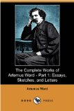 Complete Works of Artemus Ward - Part : Essays, Sketches, and Letters N/A 9781406575835 Front Cover