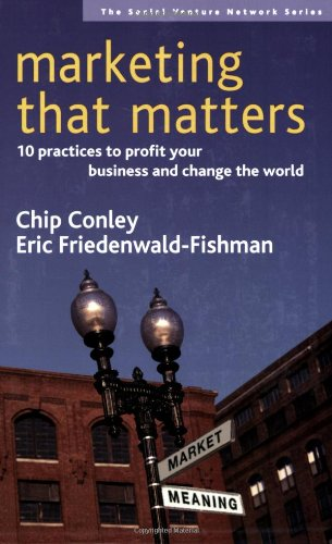 Marketing That Matters 10 Practices to Profit Your Business and Change the World  2006 edition cover