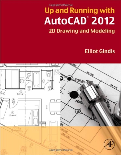 Up and Running with AutoCAD 2012 2D Drawing and Modeling  2012 9780123876836 Front Cover