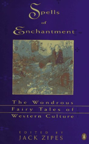 Spells of Enchantment The Wondrous Fairy Tales of Western Culture N/A edition cover