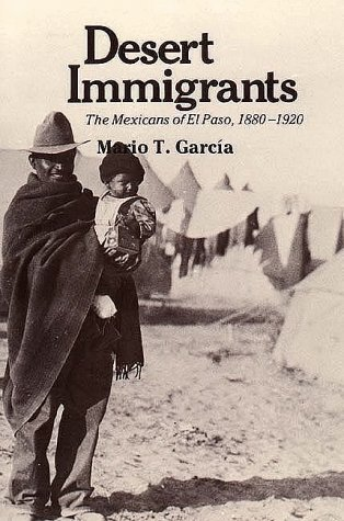 Desert Immigrants The Mexican of El Paso, 1880-1920 N/A edition cover